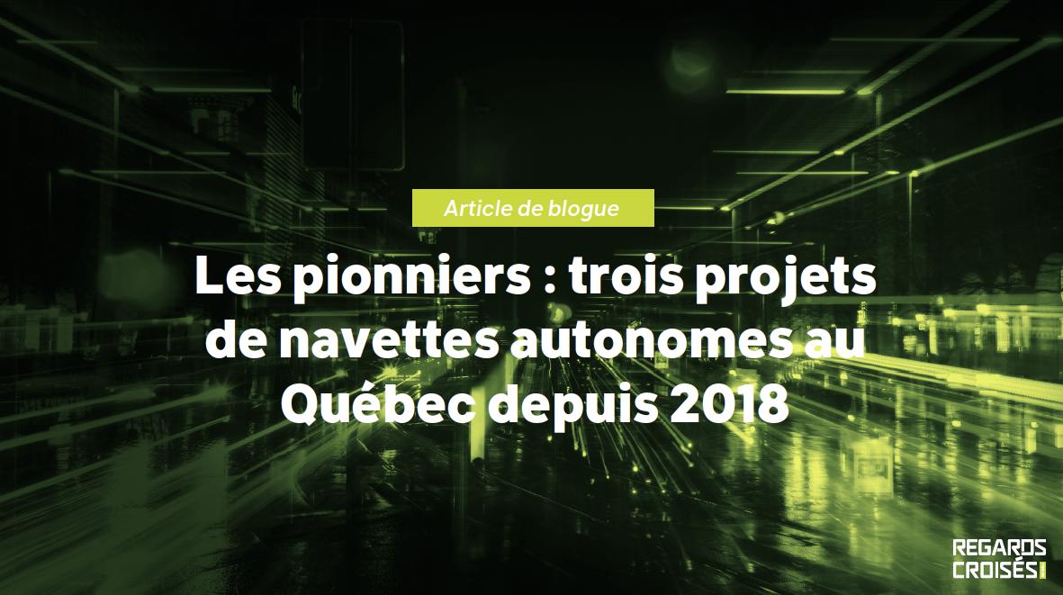 Les pionniers : trois projets de navettes autonomes au Québec depuis 2018