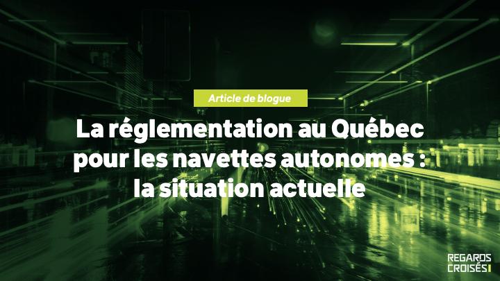 La réglementation au Québec pour les navettes autonomes : la situation actuelle