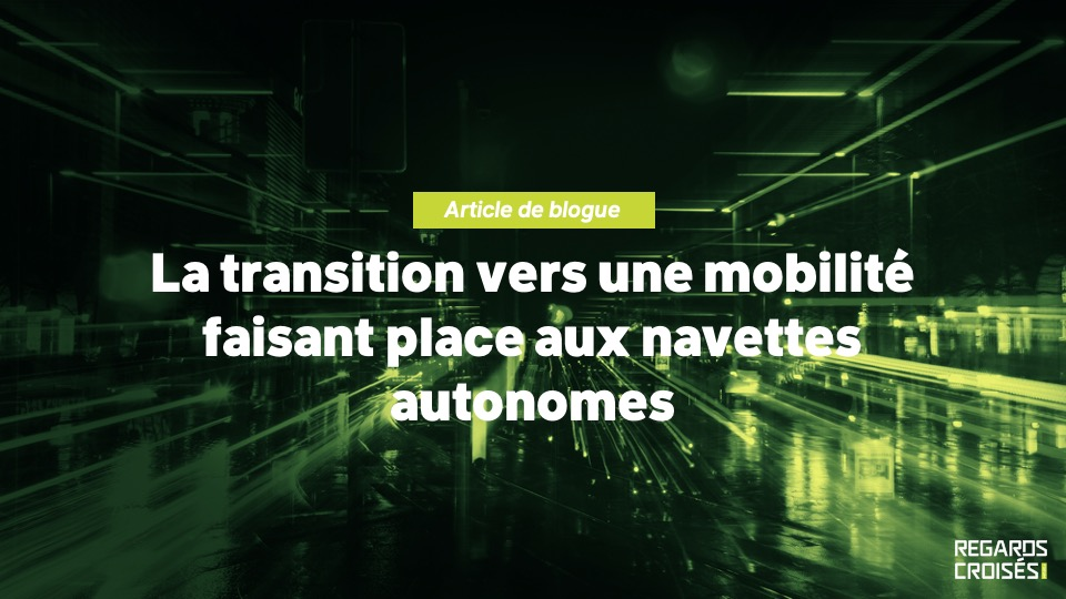 La transition vers une mobilité faisant place aux navettes autonomes