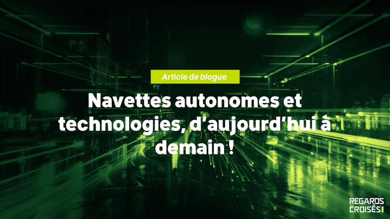 Navettes autonomes et technologies, d'aujourd'hui à demain !